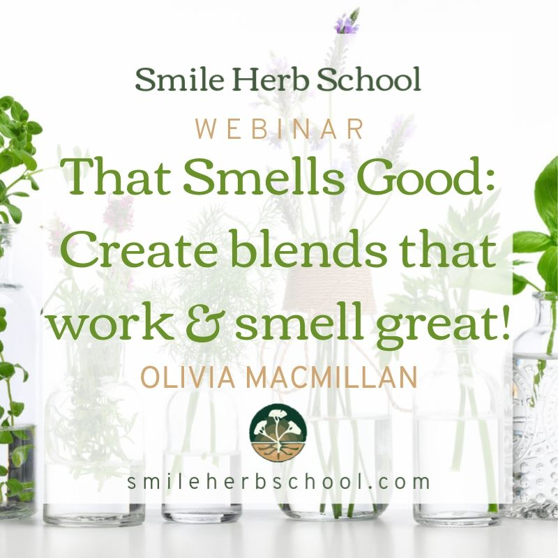 Webinar: That Smells Good: How to Get Your Blends to Work AND Smell Great!  - Olivia MacMillan